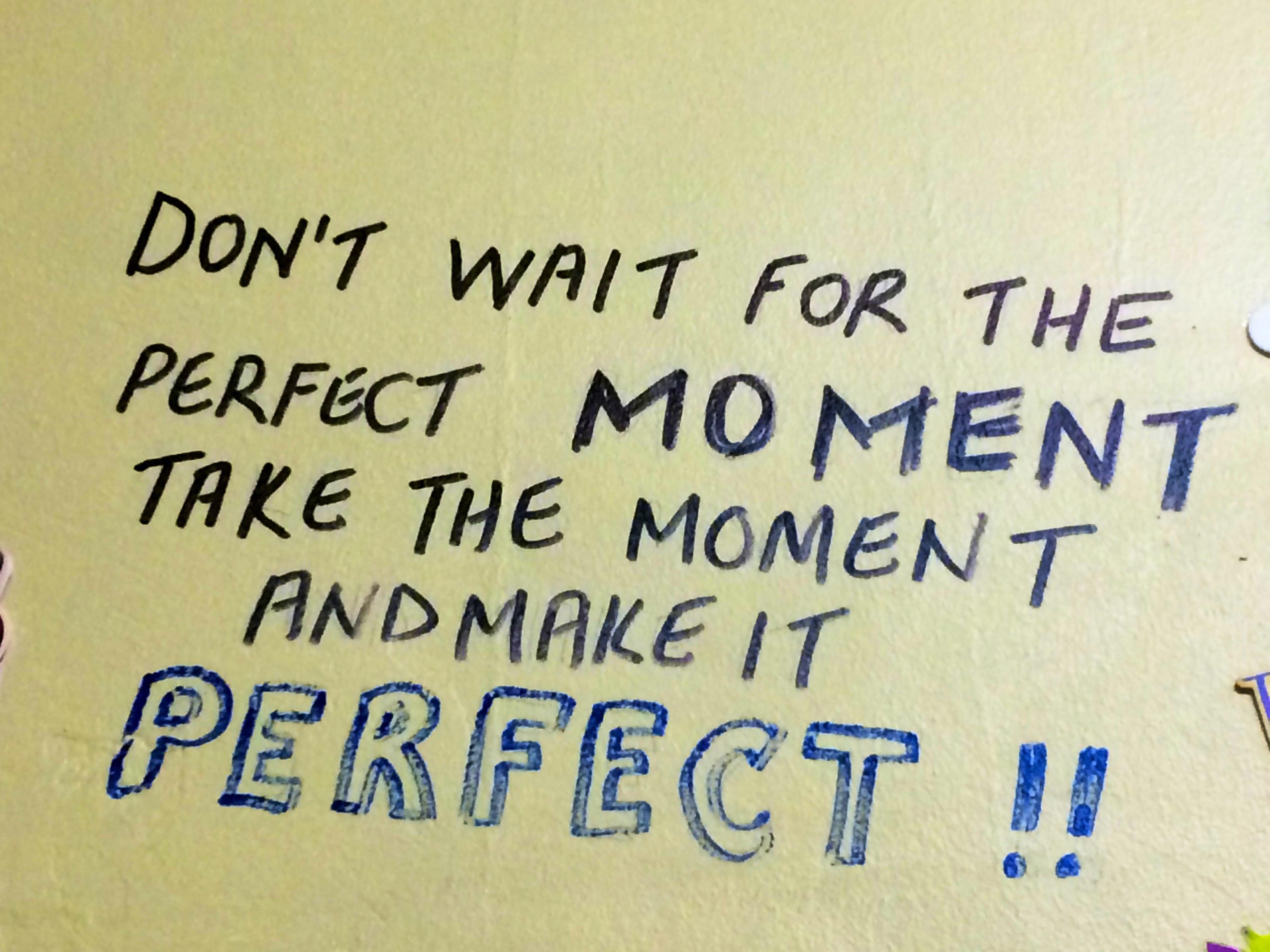 Ne pas attendre le moment parfait, c'est à vous de le créer !